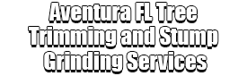 Aventura FL Tree Trimming and Stump Grinding Services Logo-We Offer Tree Trimming Services, Tree Removal, Tree Pruning, Tree Cutting, Residential and Commercial Tree Trimming Services, Storm Damage, Emergency Tree Removal, Land Clearing, Tree Companies, Tree Care Service, Stump Grinding, and we're the Best Tree Trimming Company Near You Guaranteed!
